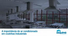 A importância do ar condicionado em cozinhas industriais