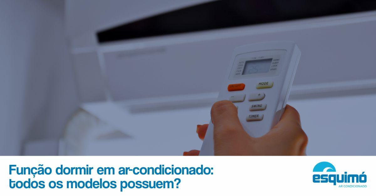 Função dormir em ar-condicionado: todos os modelos possuem?