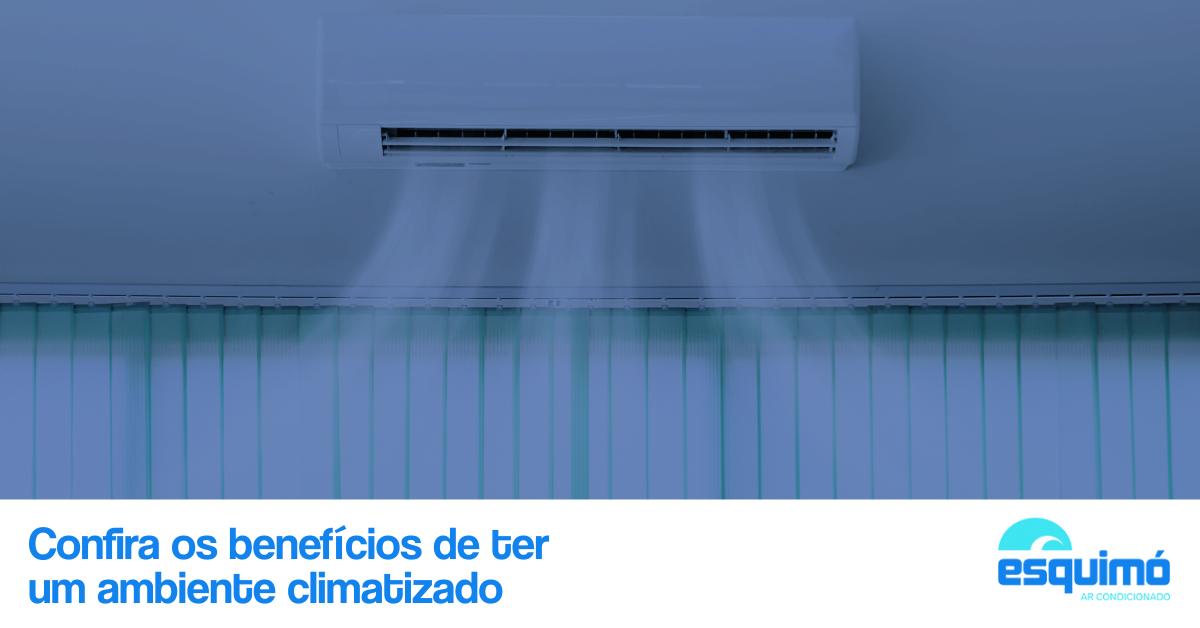 Confira os benefícios de ter um ambiente climatizado