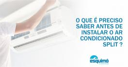 O que é preciso saber antes de instalar o ar condicionado split ?