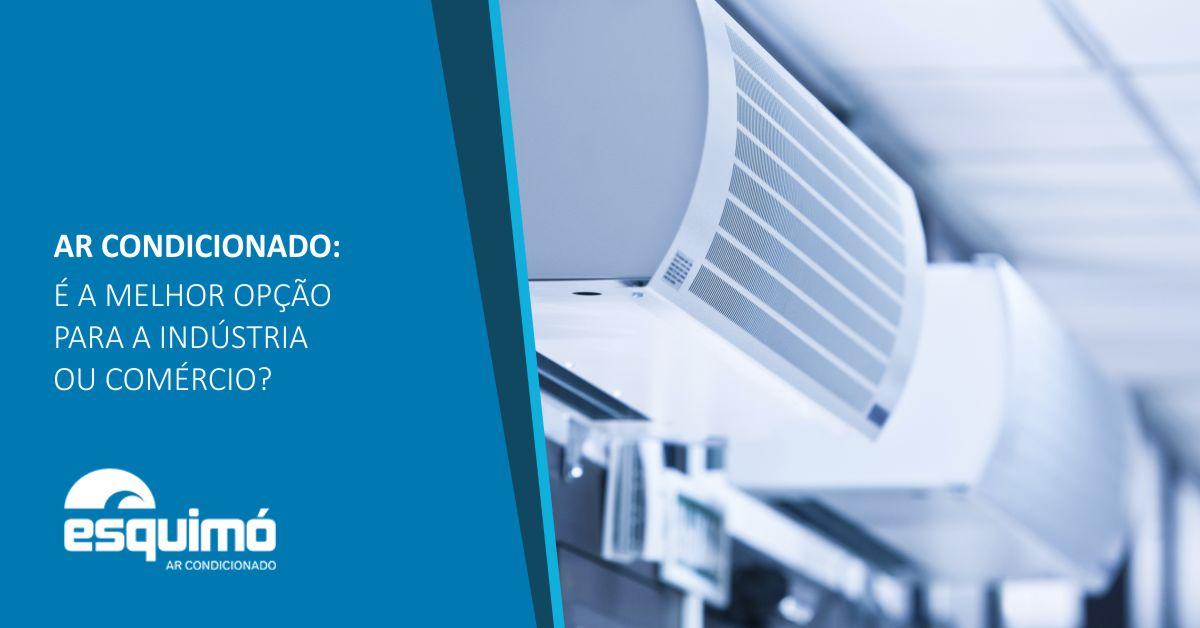 Ar condicionado: é a melhor opção para a indústria ou comércio?