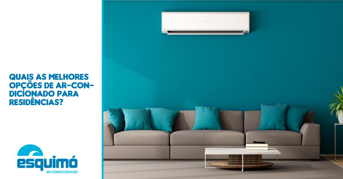 Quais as melhores opções de ar-condicionado para residências?